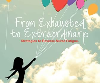 From Exhausted to Extraordinary: Strategies to Reverse Nurse Fatigue